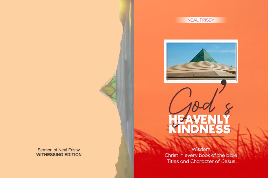GODS HEAVENLY KINDNESS | WISDOM | CHRIST IN EVERY BOOK OF THE BIBLE | TITLES AND CHARACTERS OF JESUS
